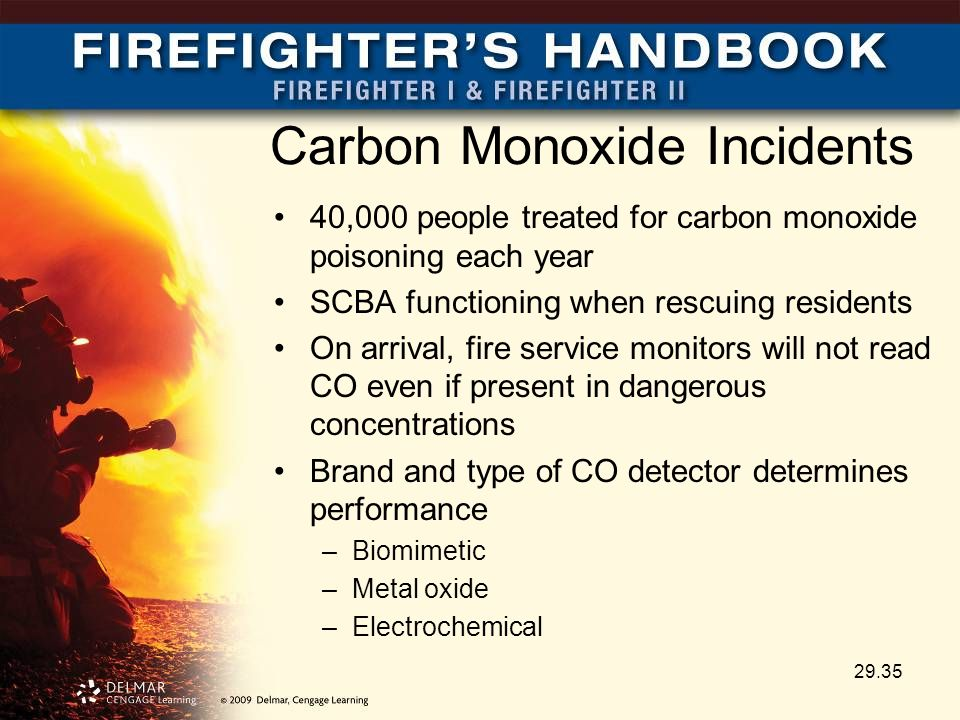 Carbon Monoxide Incidents 40,000 people treated for carbon monoxide poisoning each year SCBA functioning when rescuing residents On arrival, fire service monitors will not read CO even if present in dangerous concentrations Brand and type of CO detector determines performance –Biomimetic –Metal oxide –Electrochemical 29.35