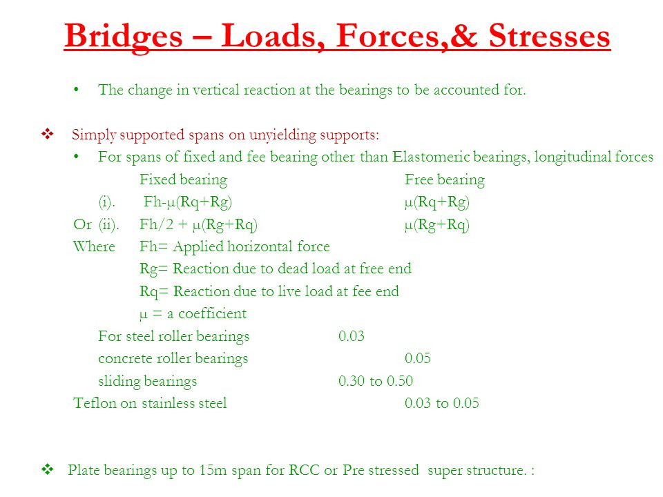 Bridges – Loads, Forces,& Stresses The change in vertical reaction at the bearings to be accounted for.