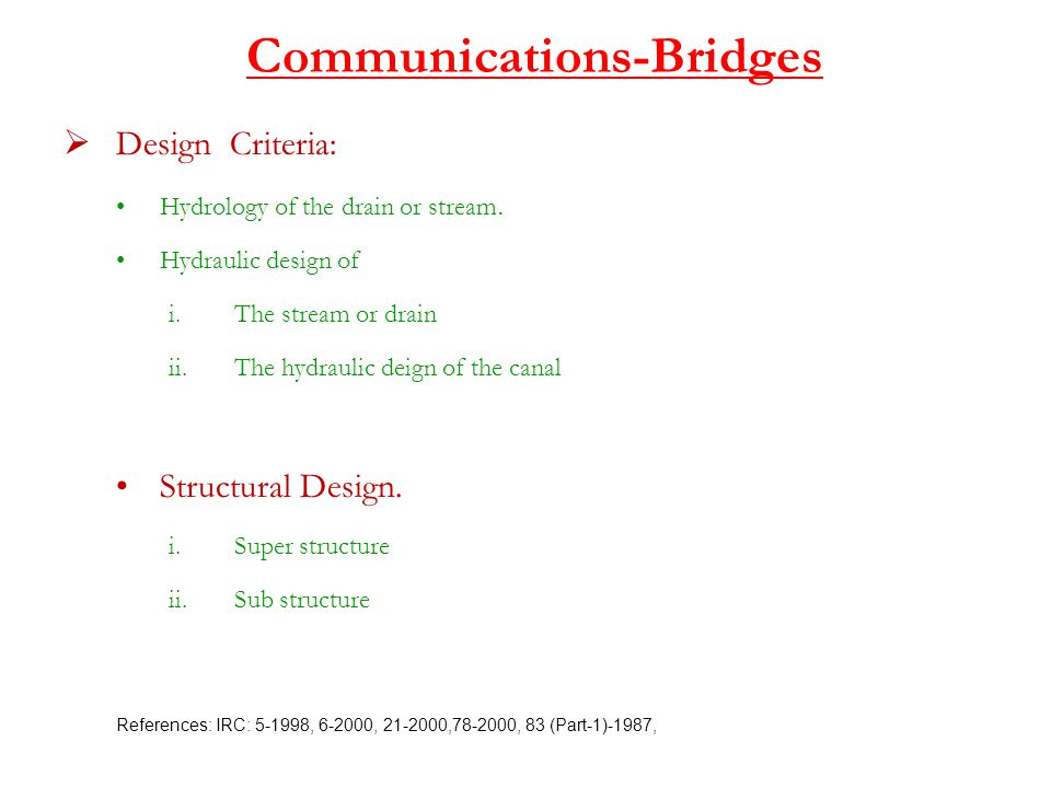 Communications-Bridges  Design Criteria: Hydrology of the drain or stream.