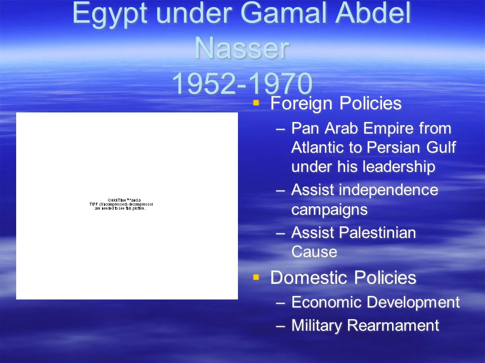 Egypt under Gamal Abdel Nasser 1952-1970  Foreign Policies –Pan Arab Empire from Atlantic to Persian Gulf under his leadership –Assist independence campaigns –Assist Palestinian Cause  Domestic Policies –Economic Development –Military Rearmament  Foreign Policies –Pan Arab Empire from Atlantic to Persian Gulf under his leadership –Assist independence campaigns –Assist Palestinian Cause  Domestic Policies –Economic Development –Military Rearmament