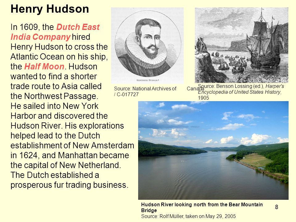 8 In 1609, the Dutch East India Company hired Henry Hudson to cross the Atlantic Ocean on his ship, the Half Moon.