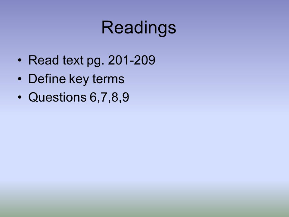 Readings Read text pg. 201-209 Define key terms Questions 6,7,8,9