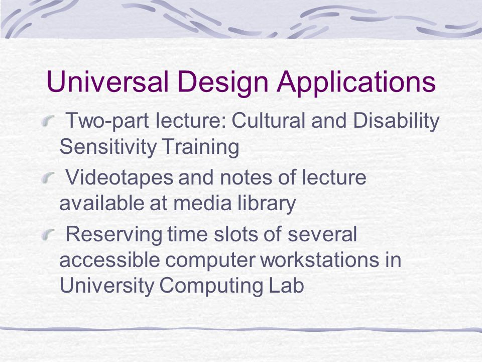 Universal Design Applications Mandatory weekly team meetings; meeting minutes sent via email Equipment available for check-out such as tape recorders, digital cameras, flip charts, speakerphones, headset phones, and etc.