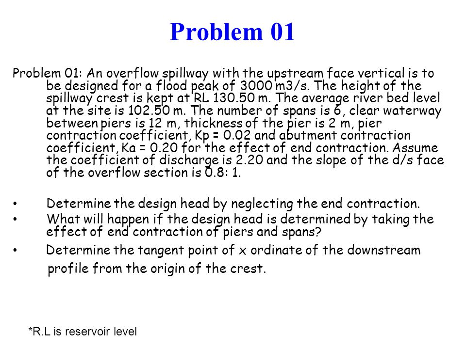 Problem 01 Problem 01: An overflow spillway with the upstream face vertical is to be designed for a flood peak of 3000 m3/s. The height of the spillwa