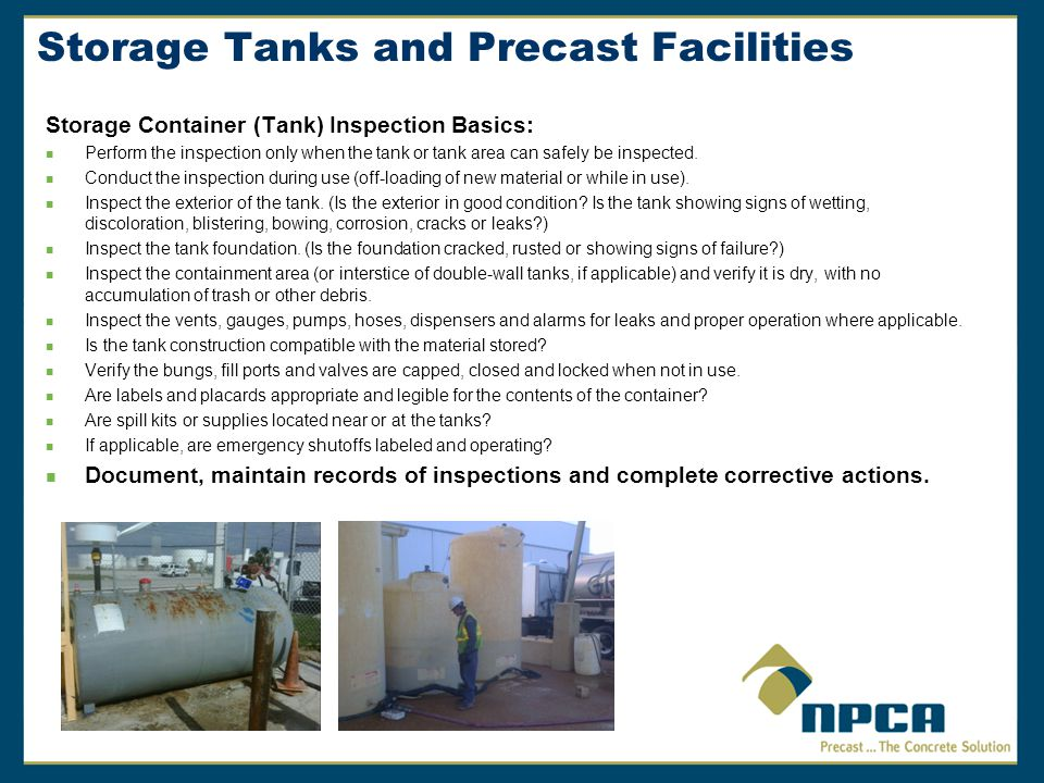 Storage Tanks and Precast Facilities Storage Container (Tank) Inspection Basics: Perform the inspection only when the tank or tank area can safely be inspected.