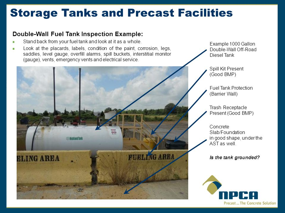 Example 1000 Gallon Double-Wall Off-Road Diesel Tank Spill Kit Present (Good BMP) Fuel Tank Protection (Barrier Wall) Trash Receptacle Present (Good BMP) Concrete Slab/Foundation in good shape, under the AST as well.