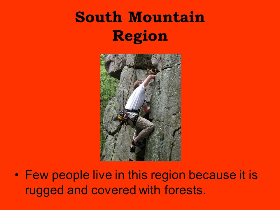 South Mountain Region Few people live in this region because it is rugged and covered with forests.