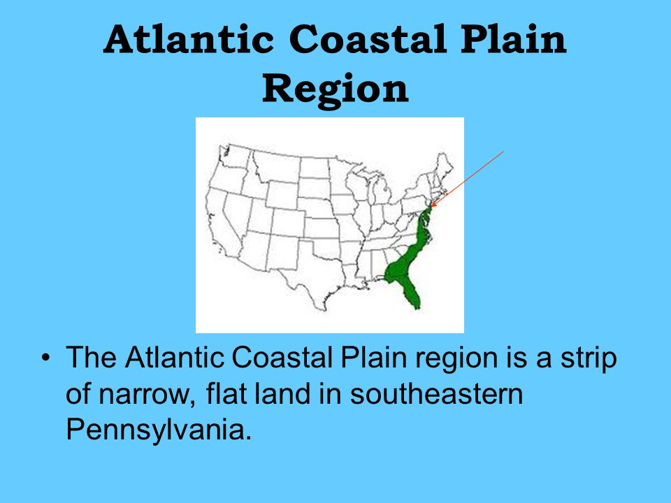 Atlantic Coastal Plain Region The Atlantic Coastal Plain region is a strip of narrow, flat land in southeastern Pennsylvania.