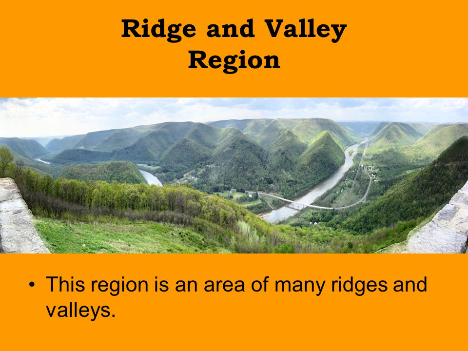 Ridge and Valley Region This region is an area of many ridges and valleys.