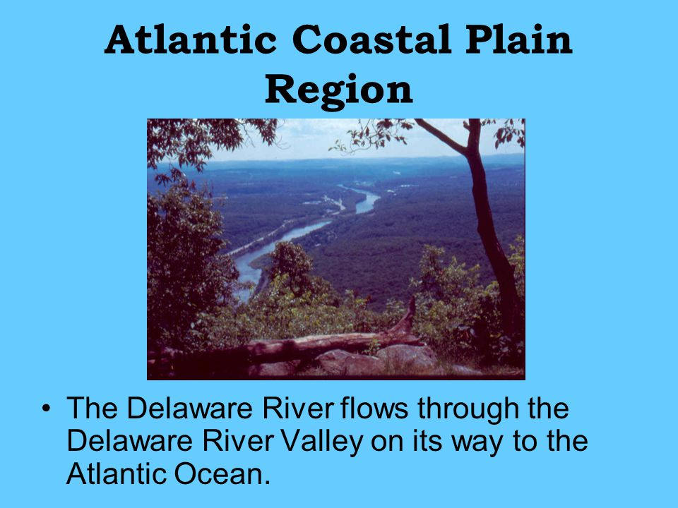 Atlantic Coastal Plain Region The Delaware River flows through the Delaware River Valley on its way to the Atlantic Ocean.
