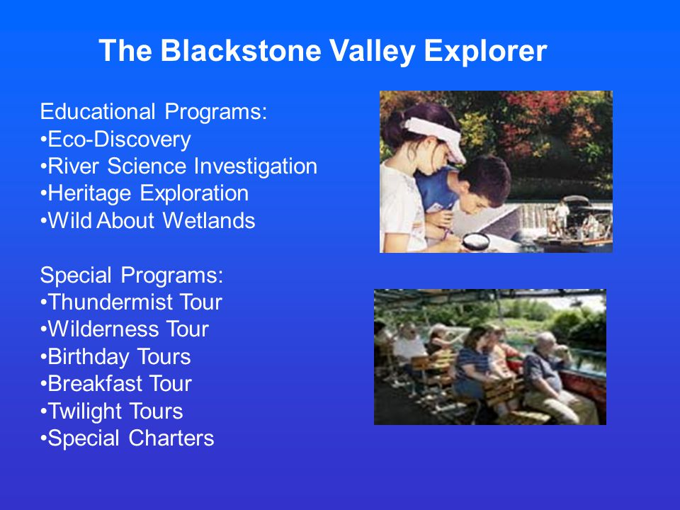 The Blackstone Valley Explorer Educational Programs: Eco-Discovery River Science Investigation Heritage Exploration Wild About Wetlands Special Progra