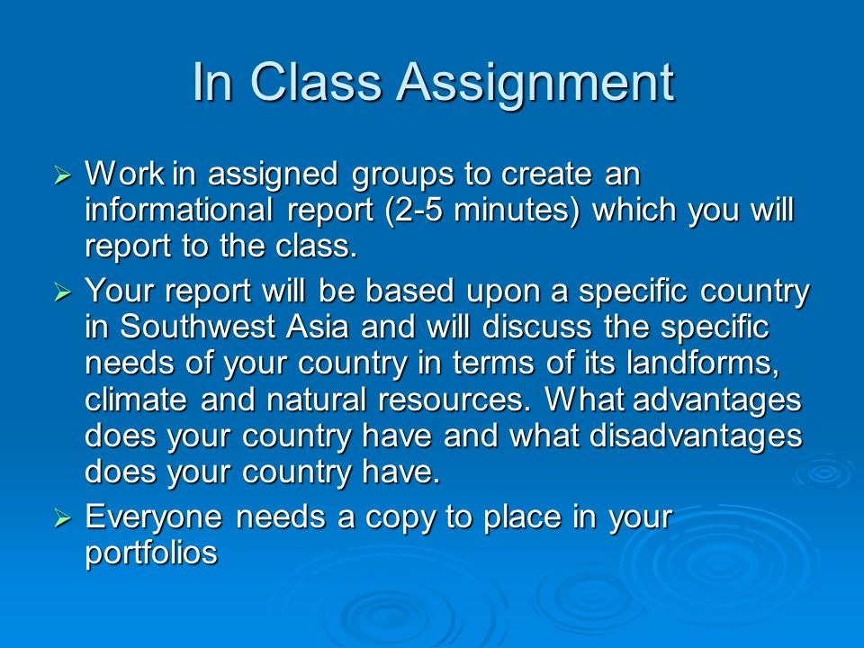 In Class Assignment  Work in assigned groups to create an informational report (2-5 minutes) which you will report to the class.