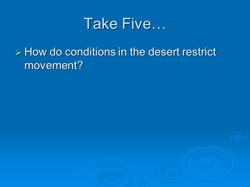 Take Five…  How do conditions in the desert restrict movement