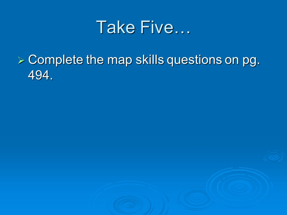 Take Five…  Complete the map skills questions on pg. 494.