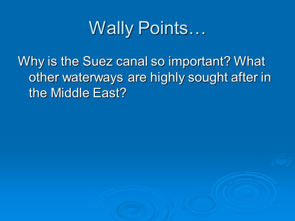 Trade and Transportation  The Suez Canal  The Bosporus Strait  The Dardanelles Strait  Straits of Hormuz Only waterway access to oilfields of Kuwait Only waterway access to oilfields of Kuwait