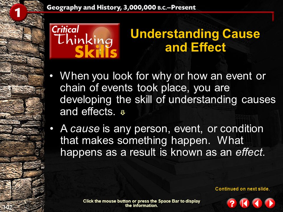106 Critical Thinking Skills 1.1 Understanding Cause and Effect You know that if you watch television instead of completing your homework, you will re