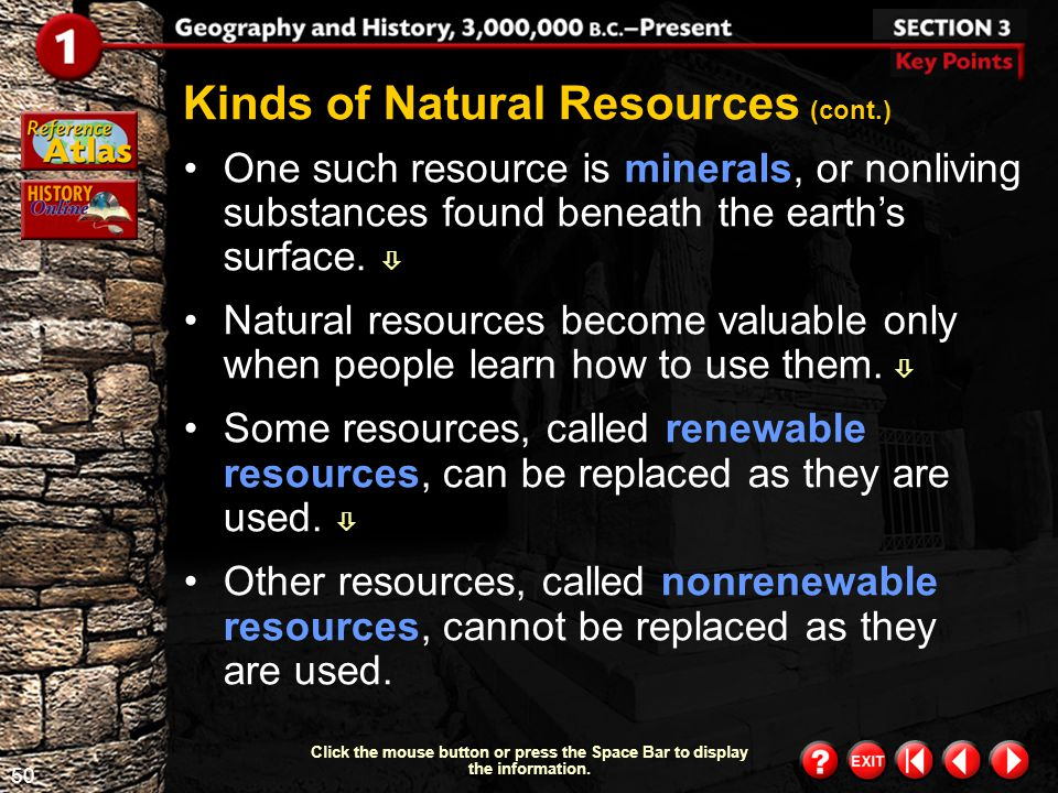 49 Section 3-2 Click the mouse button or press the Space Bar to display the information. Kinds of Natural Resources There are different kinds of natur