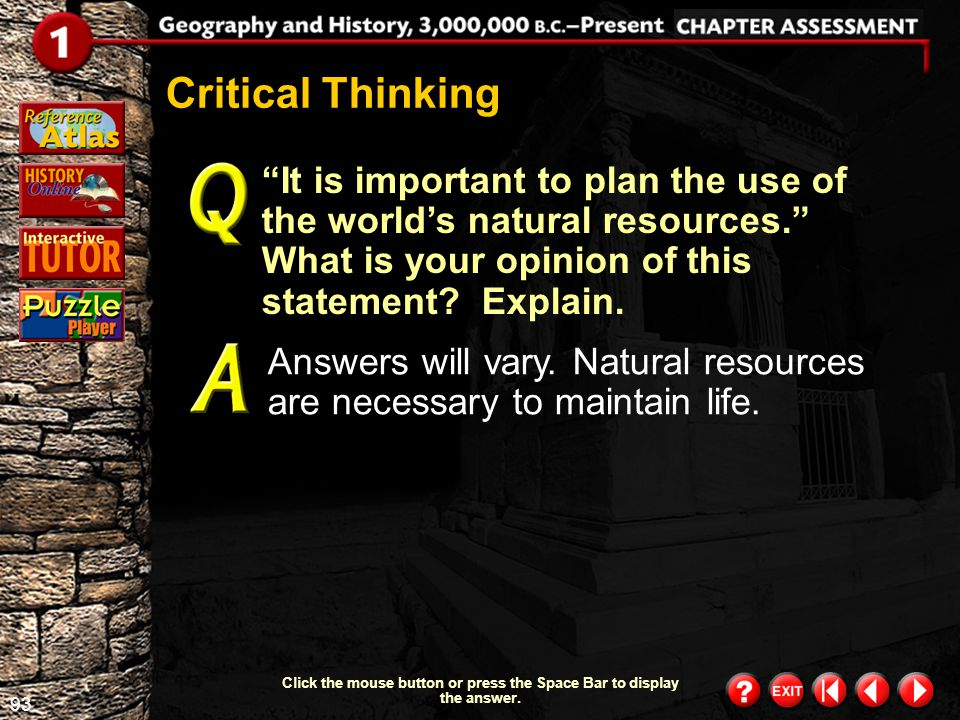 92 Chapter Assessment 9 In what climate zone would you prefer to live? Why? Answers will vary. Critical Thinking Click the mouse button or press the S