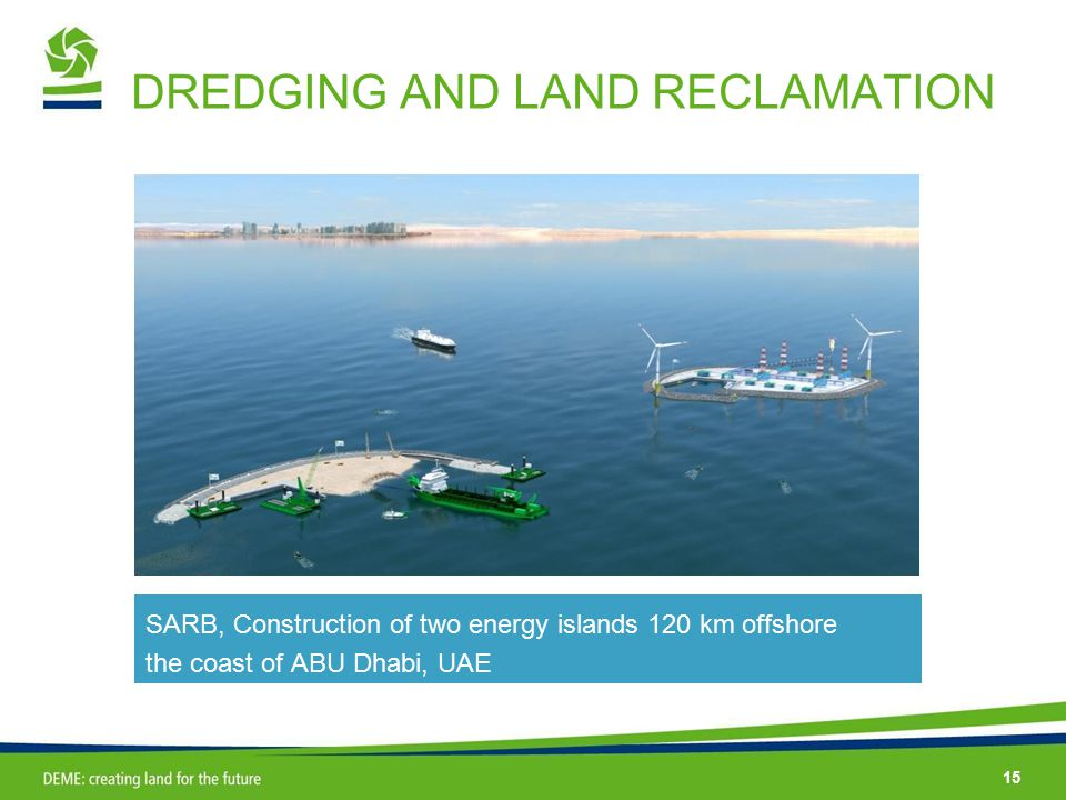15 DREDGING AND LAND RECLAMATION SARB, Construction of two energy islands 120 km offshore the coast of ABU Dhabi, UAE