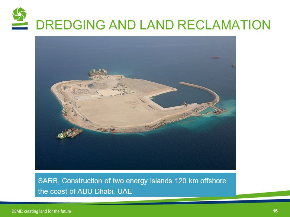 16 DREDGING AND LAND RECLAMATION SARB, Construction of two energy islands 120 km offshore the coast of ABU Dhabi, UAE