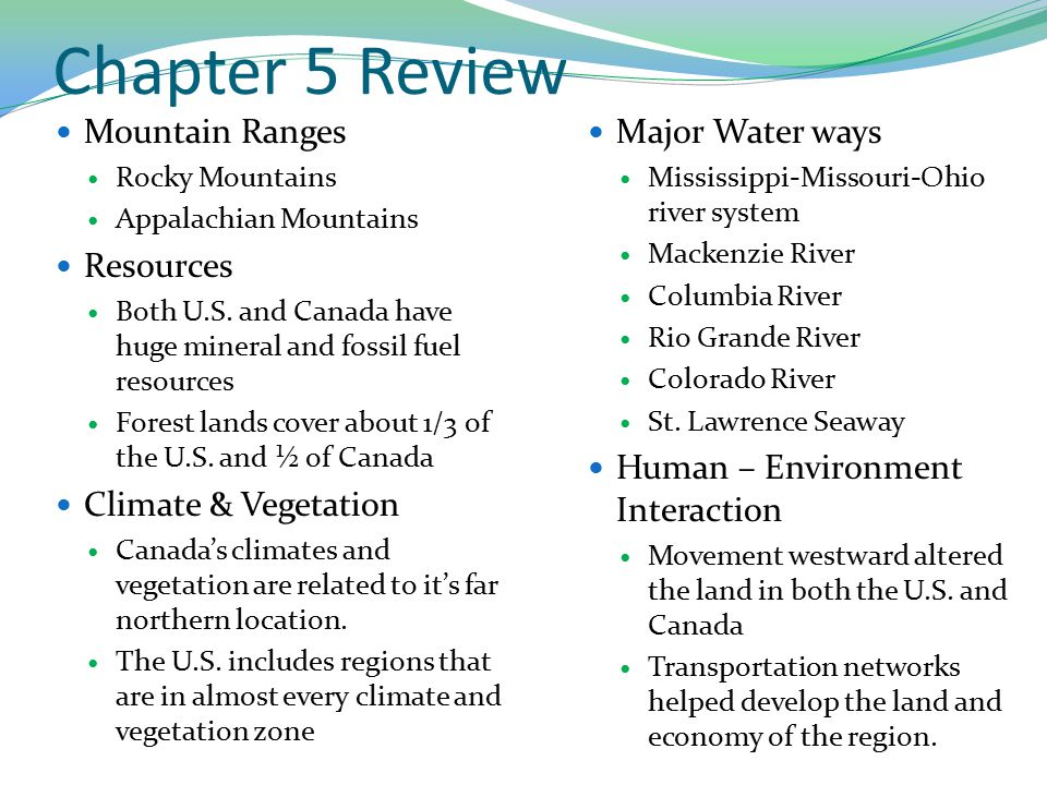 Chapter 5 Review Mountain Ranges Rocky Mountains Appalachian Mountains Resources Both U.S. and Canada have huge mineral and fossil fuel resources Fore