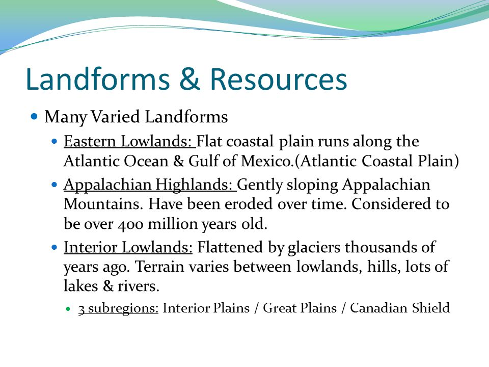 Landforms & Resources Many Varied Landforms Eastern Lowlands: Flat coastal plain runs along the Atlantic Ocean & Gulf of Mexico.(Atlantic Coastal Plain) Appalachian Highlands: Gently sloping Appalachian Mountains.