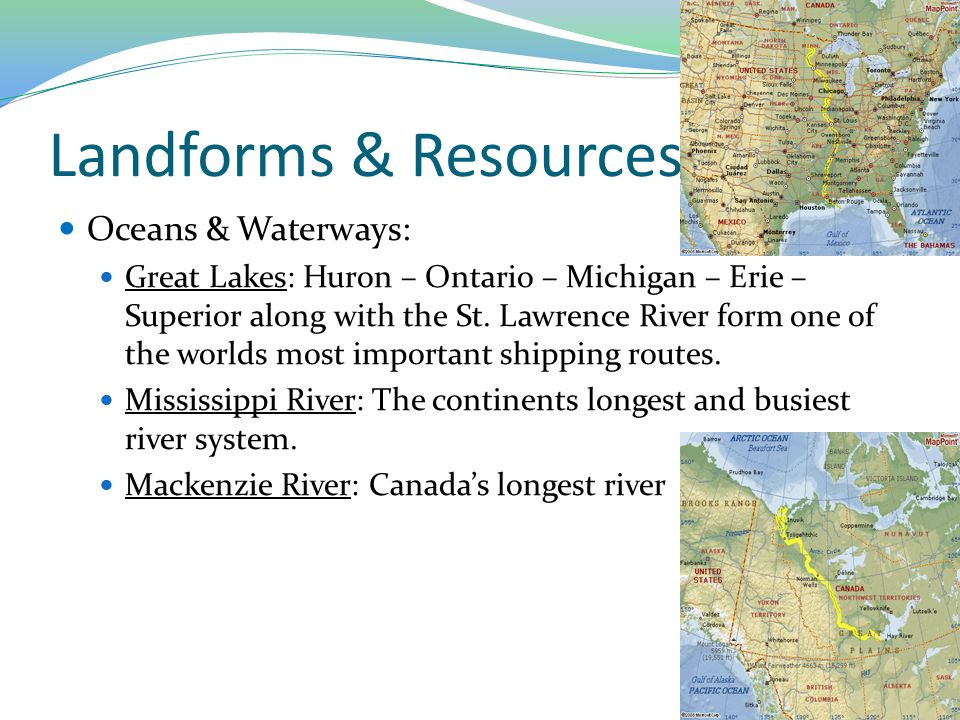 Landforms & Resources Oceans & Waterways: Great Lakes: Huron – Ontario – Michigan – Erie – Superior along with the St. Lawrence River form one of the