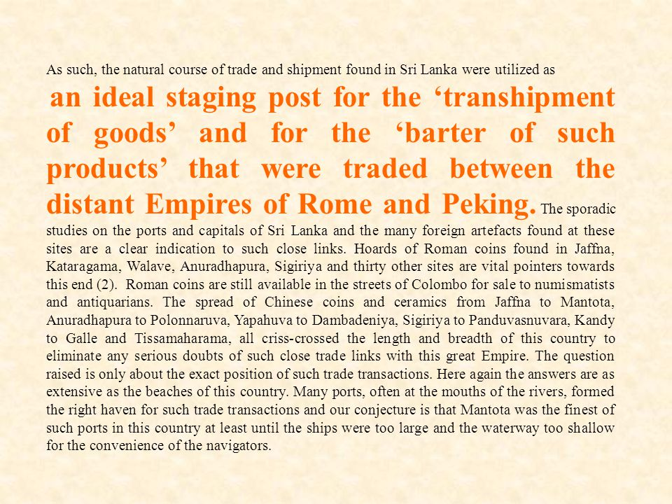 As such, the natural course of trade and shipment found in Sri Lanka were utilized as an ideal staging post for the 'transhipment of goods' and for th