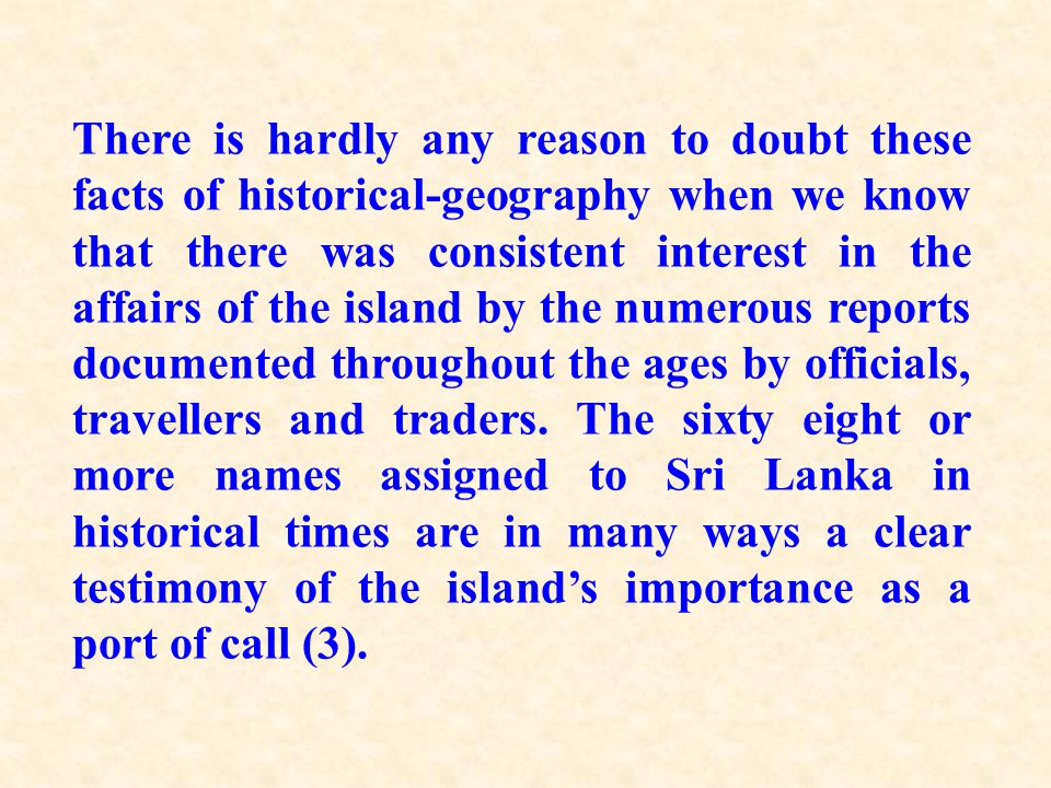 There is hardly any reason to doubt these facts of historical-geography when we know that there was consistent interest in the affairs of the island b