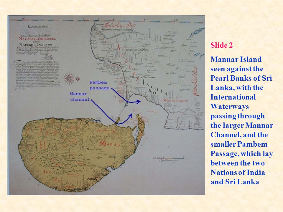 Baldaeus who was chaplain to the troops that captured the Portuguese fort of Manner in 1658 describes the channel thus: We shall now speak of the island of Mannar which was anciently attached to the continent, as the shallow straits designated Adam's Brugh but too clear by indicates.