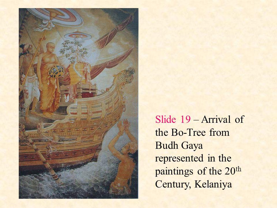 Slide 19 – Arrival of the Bo-Tree from Budh Gaya represented in the paintings of the 20 th Century, Kelaniya
