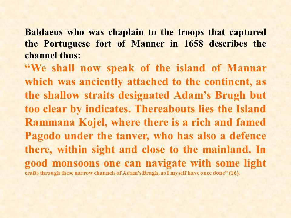"""Baldaeus who was chaplain to the troops that captured the Portuguese fort of Manner in 1658 describes the channel thus: """"We shall now speak of the isl"""