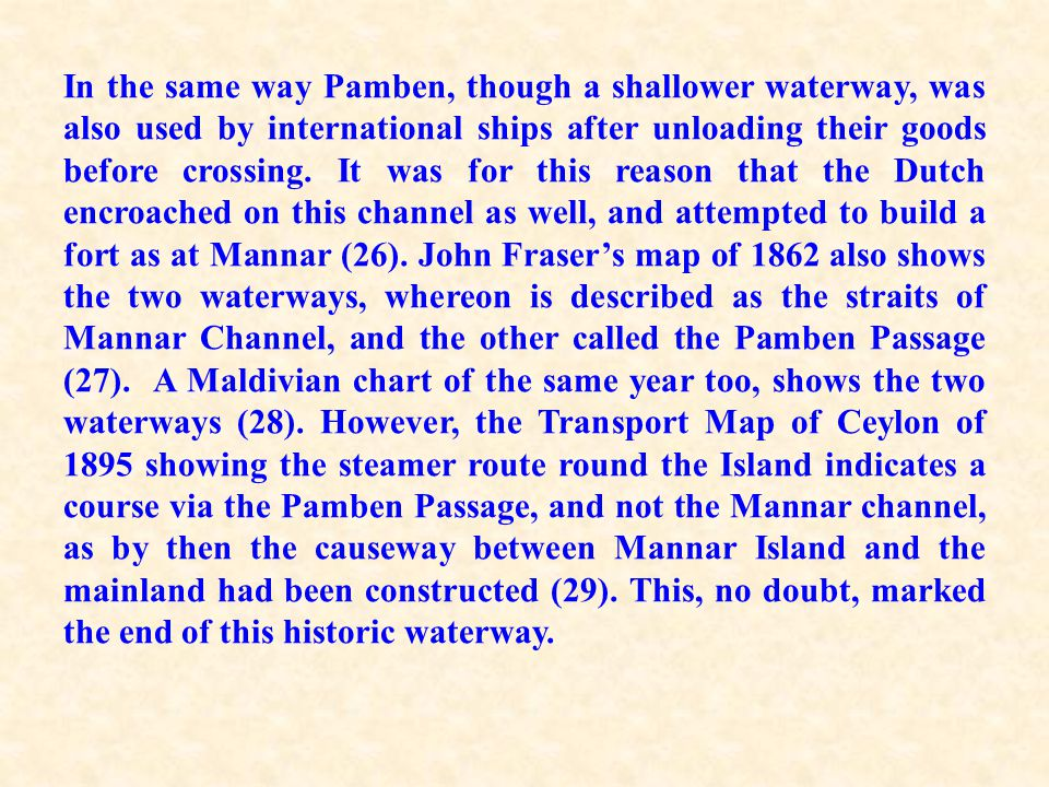 In the same way Pamben, though a shallower waterway, was also used by international ships after unloading their goods before crossing. It was for this