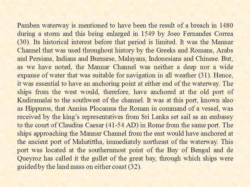 Pamben waterway is mentioned to have been the result of a breach in 1480 during a storm and this being enlarged in 1549 by Joeo Fernandes Correa (30).