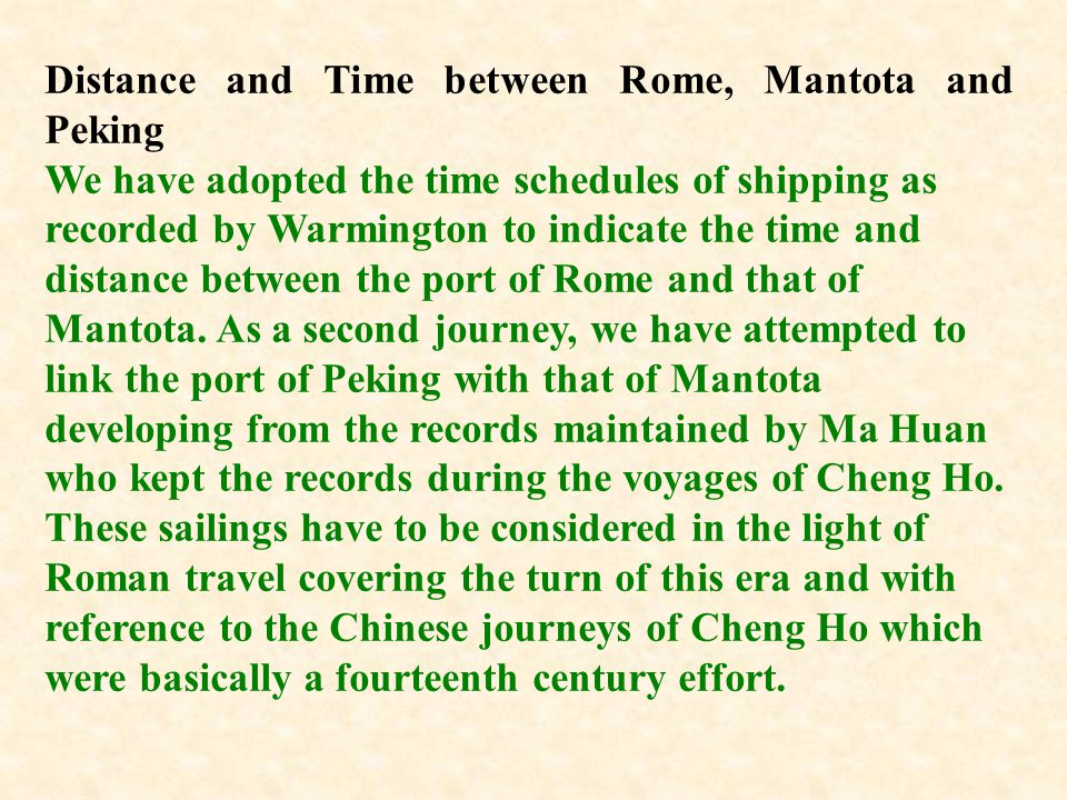 Distance and Time between Rome, Mantota and Peking We have adopted the time schedules of shipping as recorded by Warmington to indicate the time and d