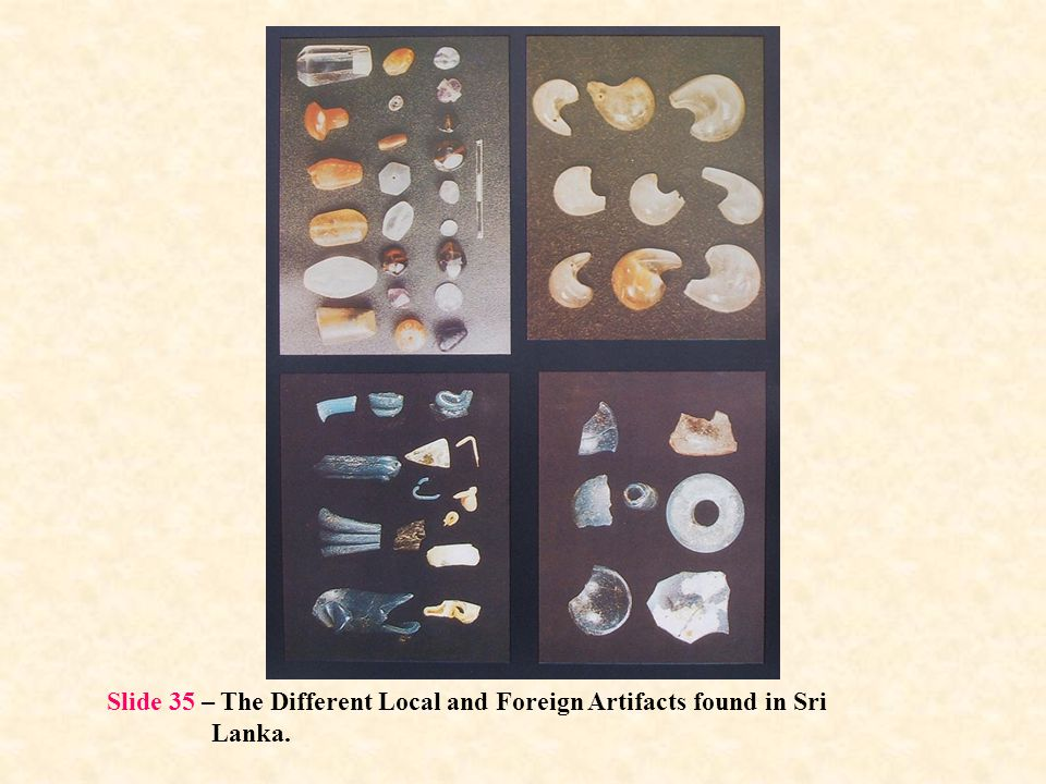 Slide 35 – The Different Local and Foreign Artifacts found in Sri Lanka.