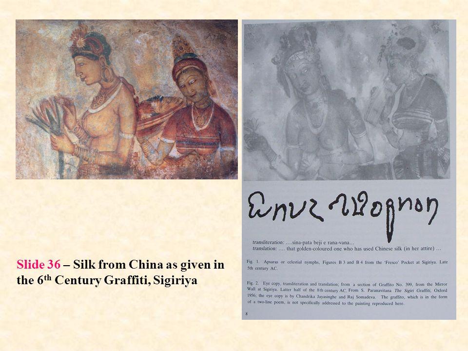 Slide 36 – Silk from China as given in the 6 th Century Graffiti, Sigiriya