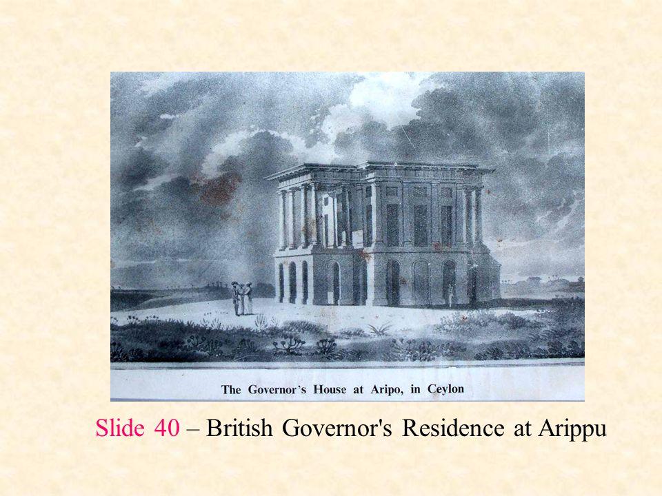 Slide 40 – British Governor's Residence at Arippu