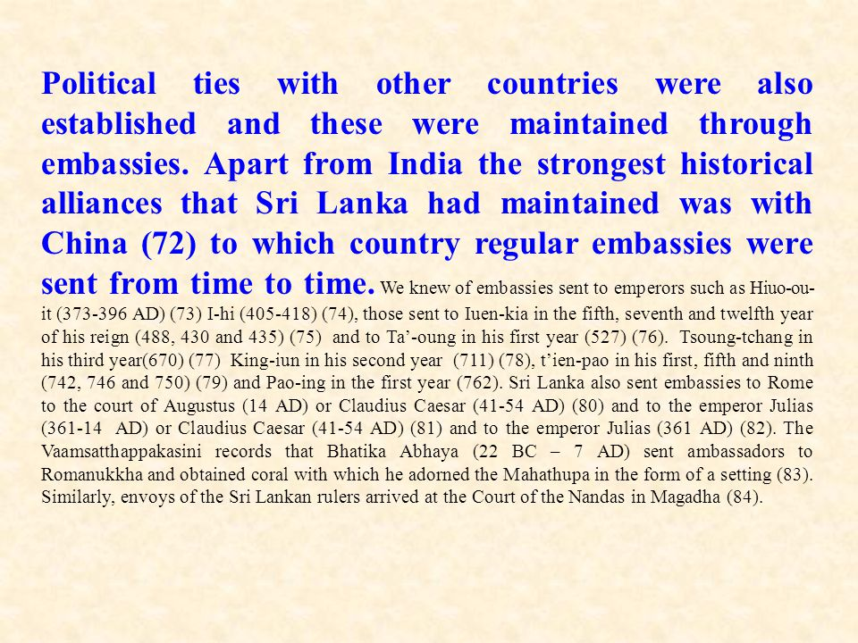 Political ties with other countries were also established and these were maintained through embassies. Apart from India the strongest historical allia