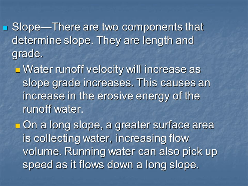 Slope—There are two components that determine slope. They are length and grade. Slope—There are two components that determine slope. They are length a
