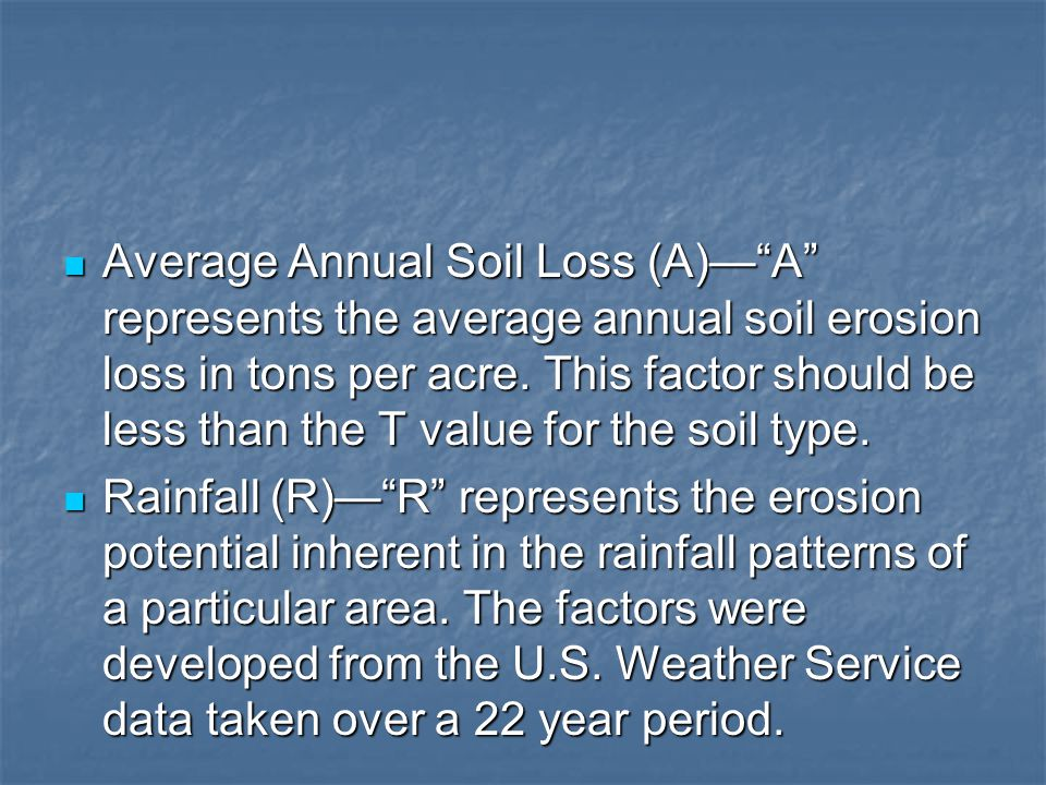 """Average Annual Soil Loss (A)—""""A"""" represents the average annual soil erosion loss in tons per acre. This factor should be less than the T value for the"""