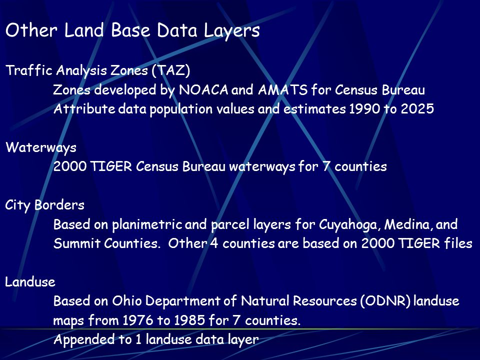 Other Land Base Data Layers Traffic Analysis Zones (TAZ) Zones developed by NOACA and AMATS for Census Bureau Attribute data population values and est