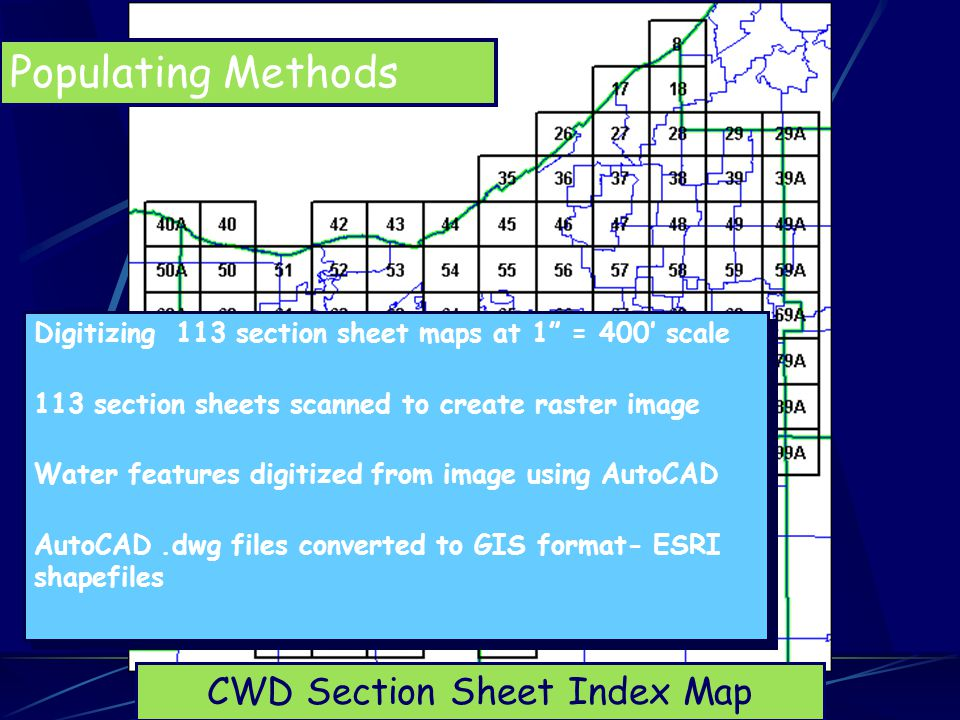 """CWD Section Sheet Index Map Populating Methods Digitizing 113 section sheet maps at 1"""" = 400' scale 113 section sheets scanned to create raster image"""
