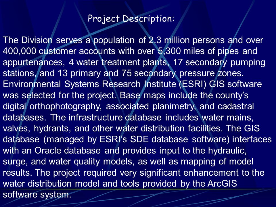 The Division serves a population of 2.3 million persons and over 400,000 customer accounts with over 5,300 miles of pipes and appurtenances, 4 water t