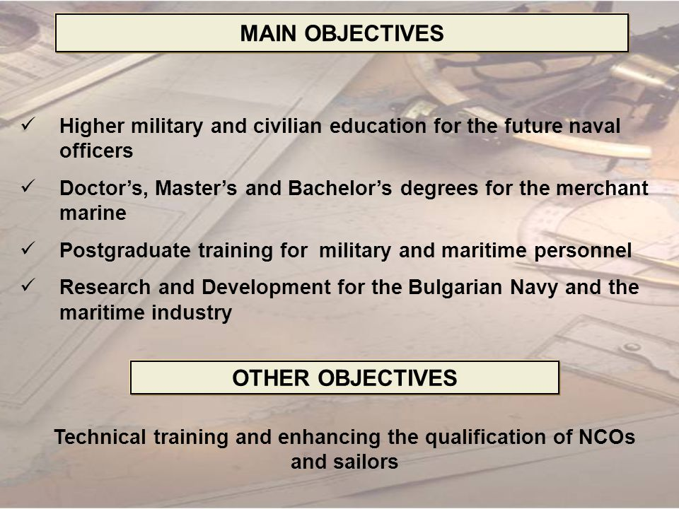 OUR MISSION STATEMENT To develop highly qualified leaders for the Bulgarian Navy and the maritime industry; to prepare them for the challenges of the transforming Navy and the rapidly changing sector of the global maritime economy To develop highly qualified leaders for the Bulgarian Navy and the maritime industry; to prepare them for the challenges of the transforming Navy and the rapidly changing sector of the global maritime economy