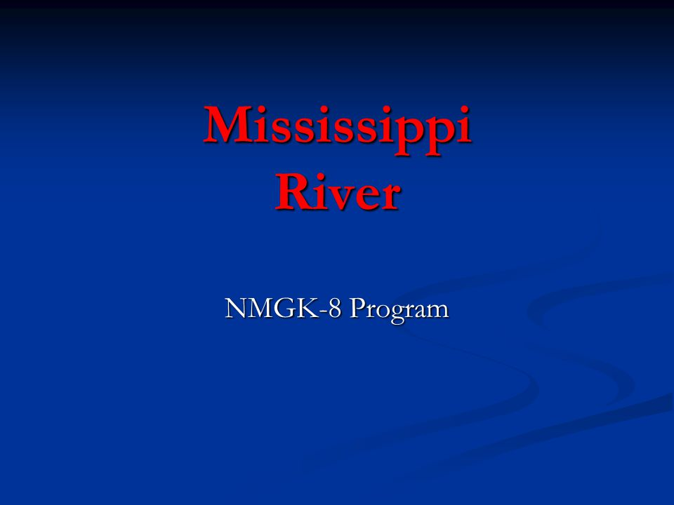 What do you know about the Mississippi River.1.