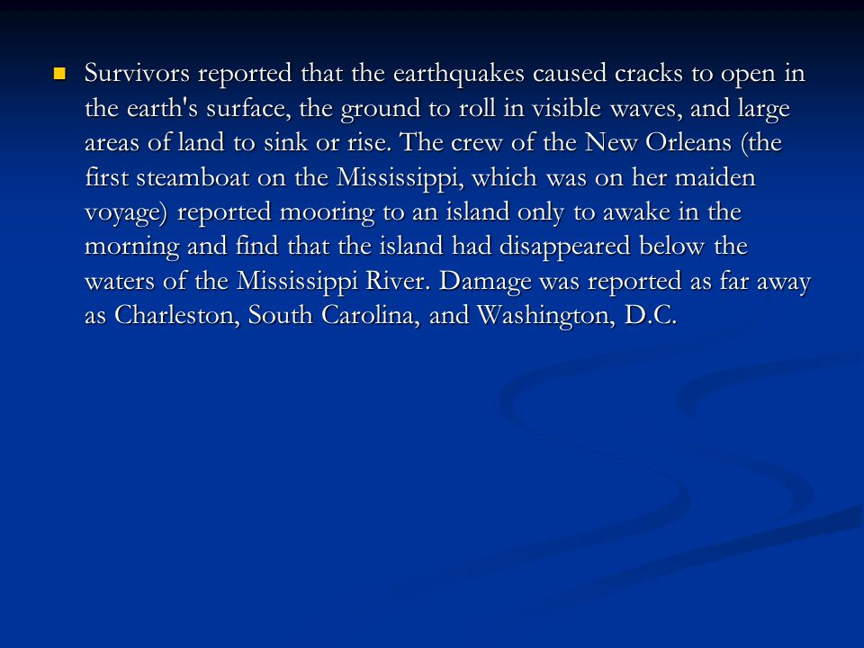 Survivors reported that the earthquakes caused cracks to open in the earth's surface, the ground to roll in visible waves, and large areas of land to