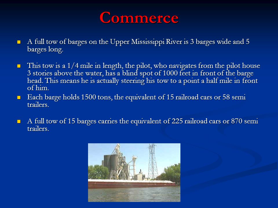 Commerce A full tow of barges on the Upper Mississippi River is 3 barges wide and 5 barges long. A full tow of barges on the Upper Mississippi River i
