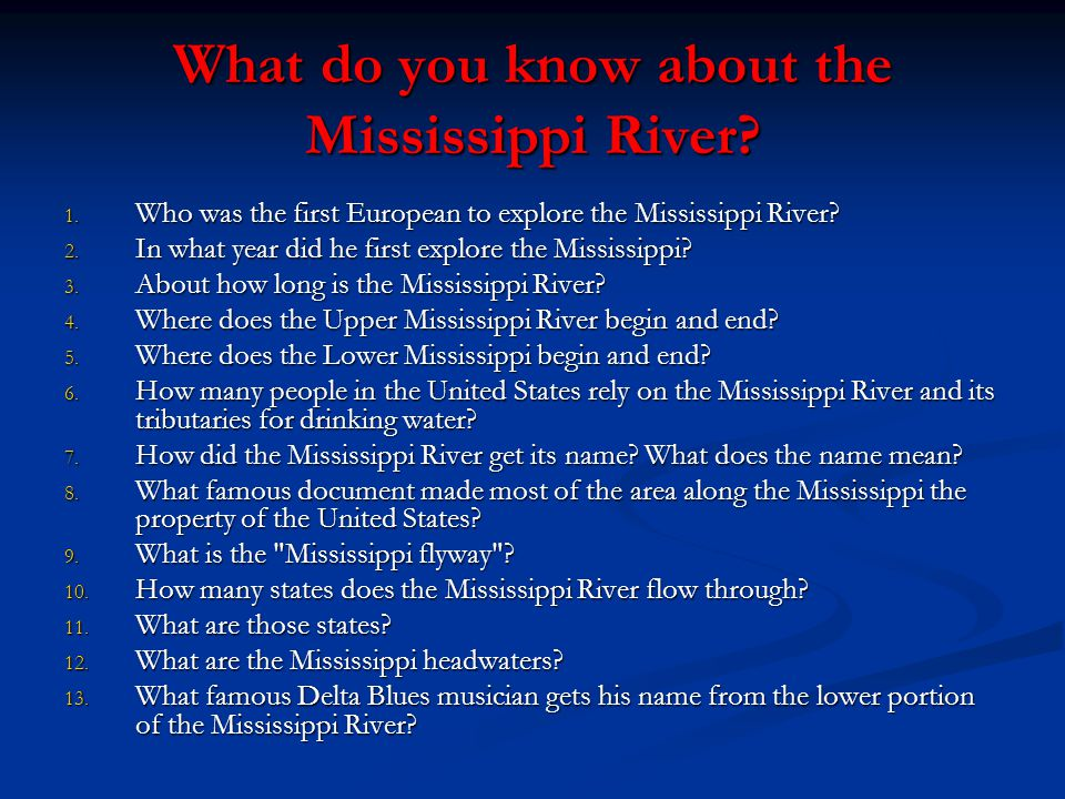 What do you know about the Mississippi River? 1. Who was the first European to explore the Mississippi River? 2. In what year did he first explore the
