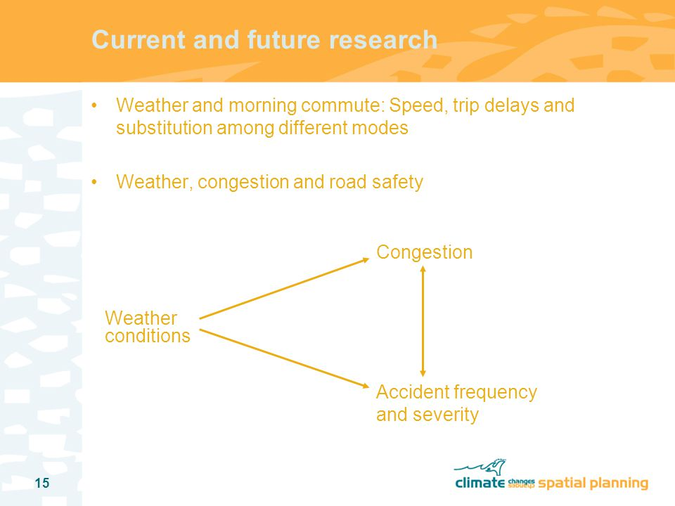 15 Current and future research Weather and morning commute: Speed, trip delays and substitution among different modes Weather, congestion and road safety Weather conditions Congestion Accident frequency and severity
